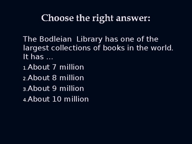 The Bodleian Library has one of the largest collections of books in the world. It has …