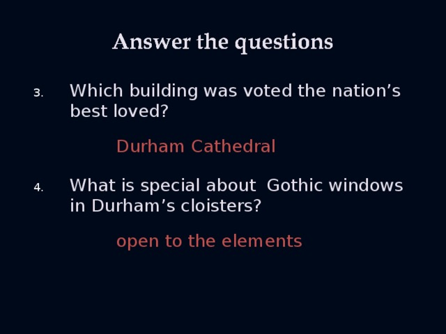 Which building was voted the nation's best loved?    Durham Cathedral What is special about Gothic windows in Durham's cloisters?