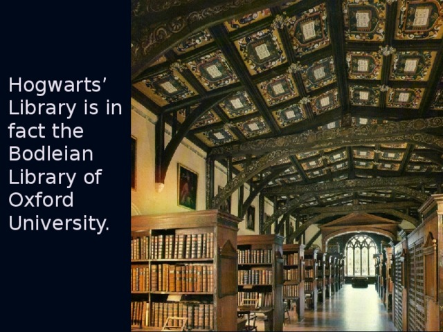Hogwarts' Library is in fact the Bodleian Library of Oxford University.