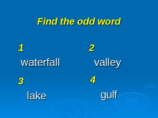 Find the odd word 1 waterfall 2 valley 4 gulf 3 lake