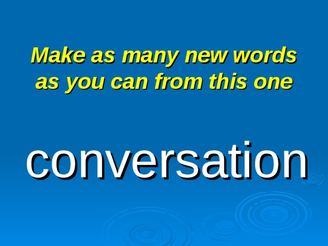 Make as many new words as you can from this one conversation
