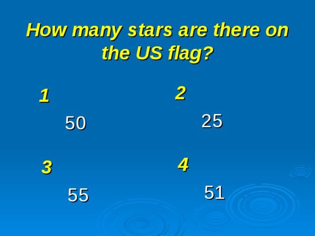 How many stars are there on the US flag? 2 25 1 50 4 51 3 55