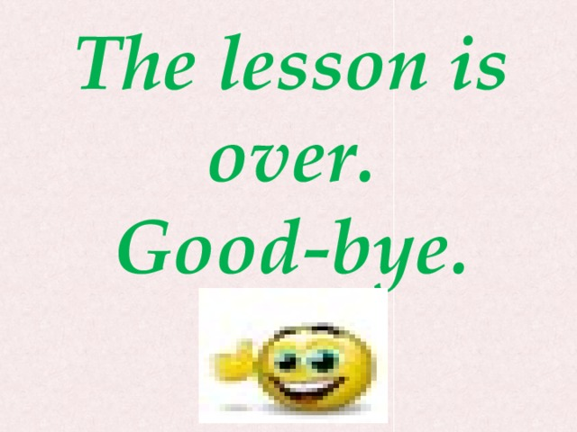 The lesson is over. Good-bye.