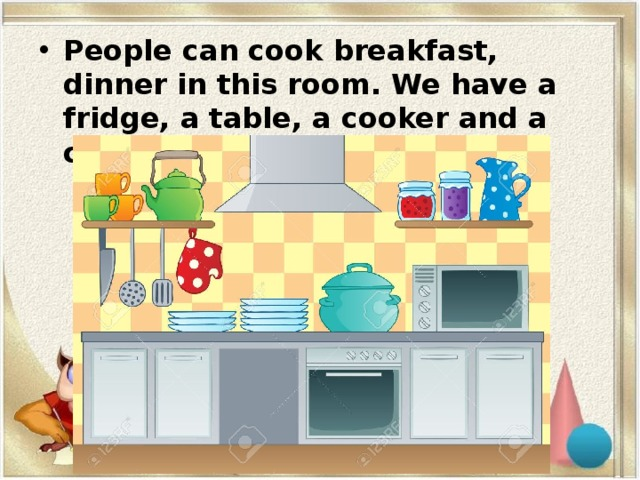 People can cook breakfast, dinner in this room. We have a fridge, a table, a cooker and a cupboard in this room.