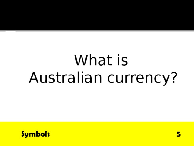 QUESTION What is  Australian currency?