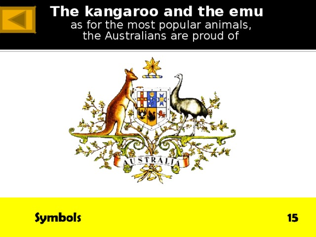 The kangaroo and the emu  as for the most popular animals,  the Australians are proud of ANSWER