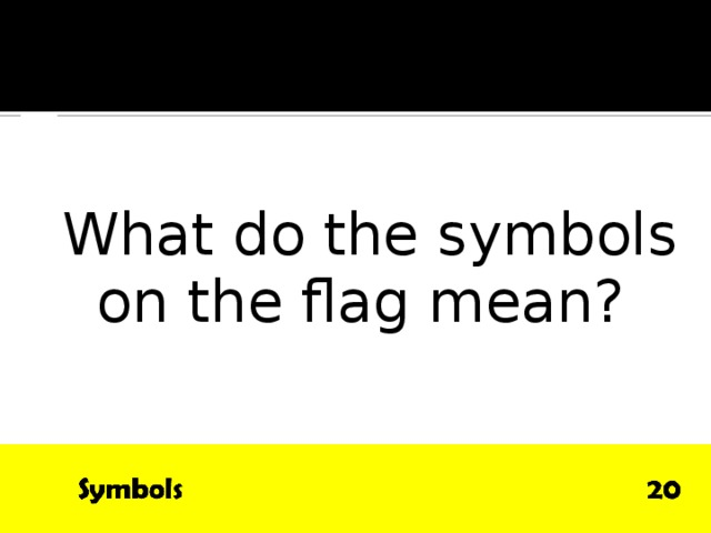 QUESTION  What do the symbols on the flag mean?