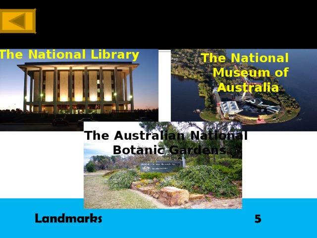 The National Library The National Museum of Australia The Australian National Botanic Gardens