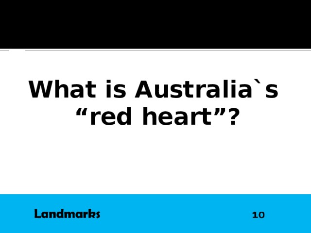 "QUESTION What is Australia`s "" red heart"" ?"