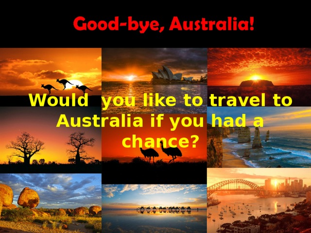 Would  you like to travel to Australia if you had a chance?