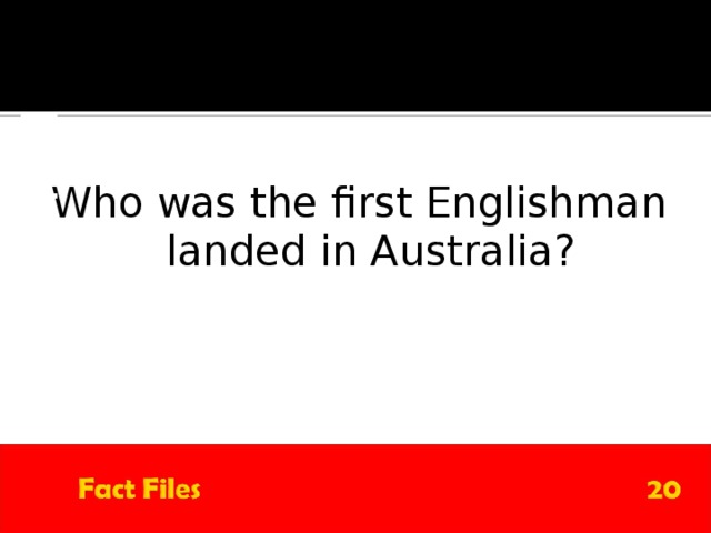 QUESTION Who was the first Englishman landed in Australia?