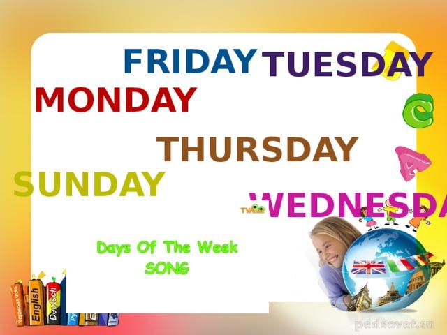 Friday Tuesday Monday Thursday Sunday Wednesday Saturday