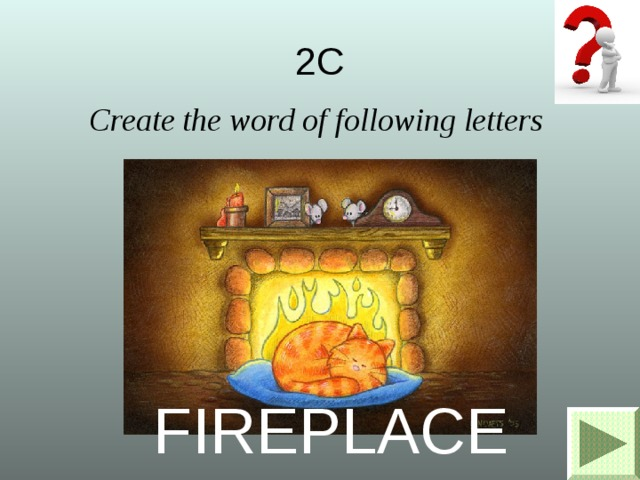 2C Create the word of following letters PFICERAEL FIREPLACE