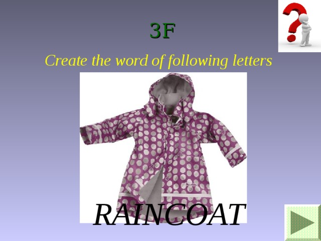 3F Create the word of following letters IRNAACOT RAINCOAT