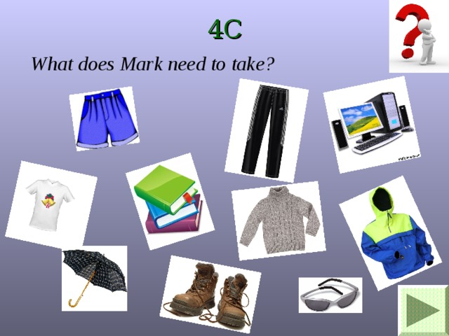 4C What does Mark need to take?