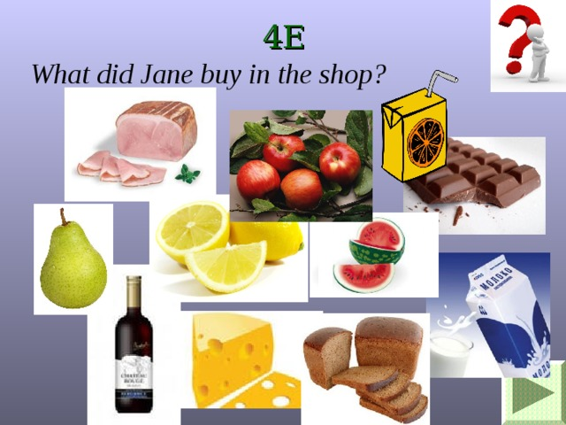 4E What did Jane buy in the shop?
