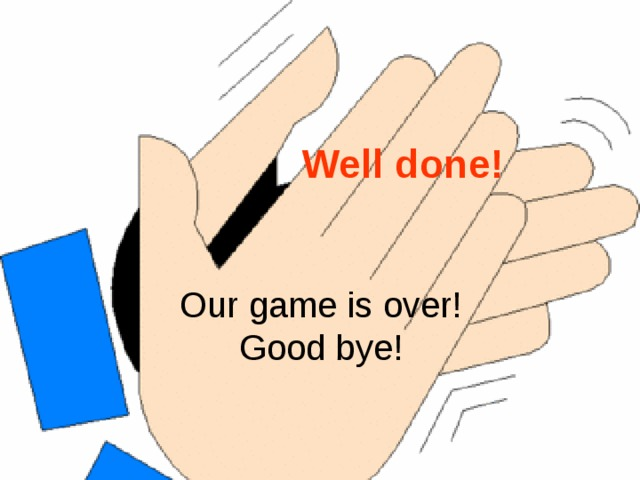 Well done! Our game is over!  Good bye!
