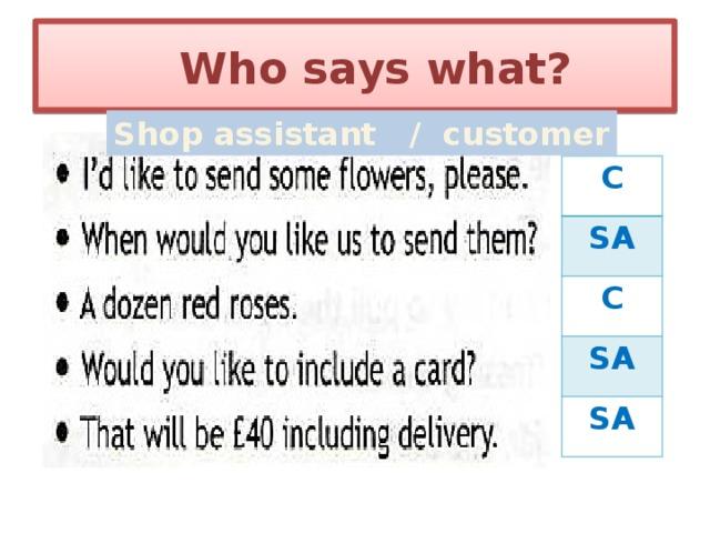 Who says what? Shop assistant / customer C SA C SA SA