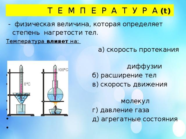 Т Е М П Е Р А Т У Р А (t)  - физическая величина, которая определяет степень нагретости тел.  Температура влияет на:   а) скорость протекания  диффузии