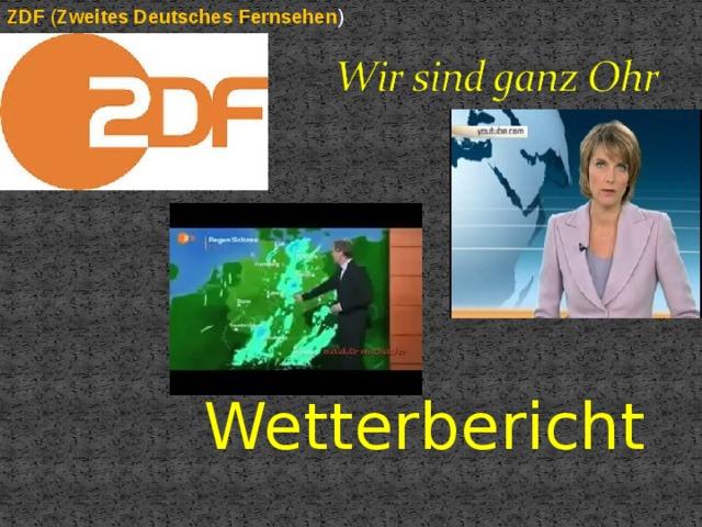 ZDF ( Zweites  Deutsches  Fernsehen )  Wetterbericht