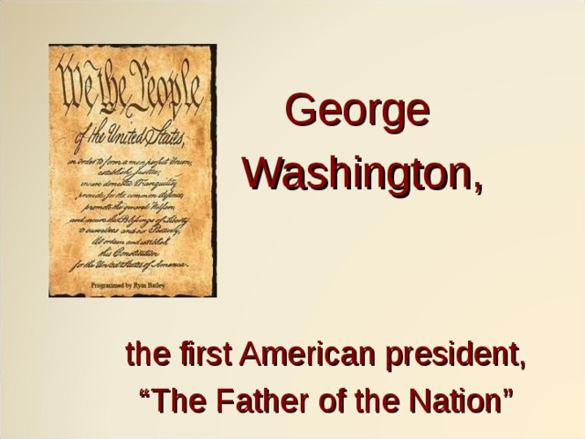 """George  Washington, the first American president, """" The Father of the Nation"""""""
