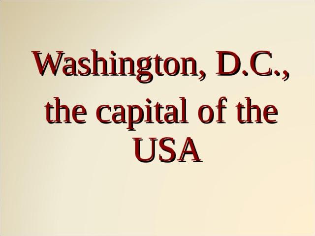 Washington, D.C., the capital of the USA