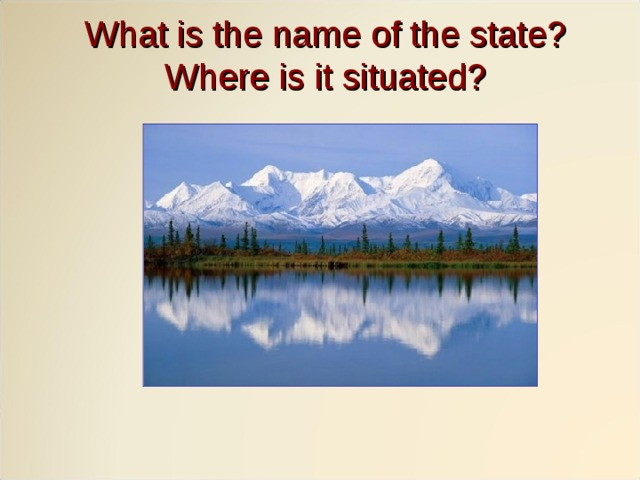 What is the name of the state?  Where is it situated?