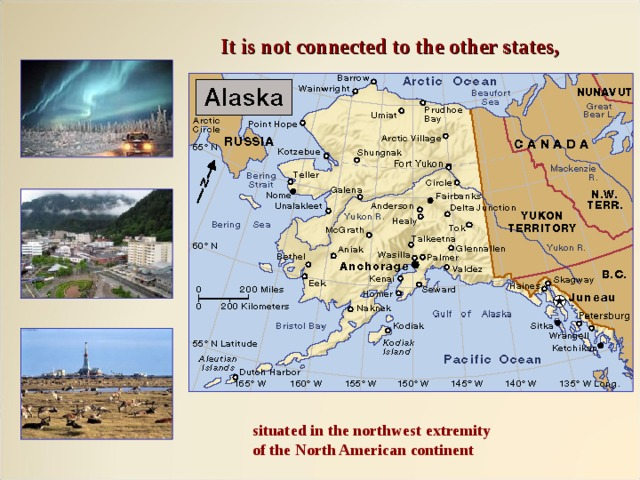 It is not connected to the other states, situated in the northwest extremity of the North American continent