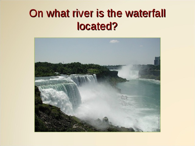 On what river is the waterfall located?