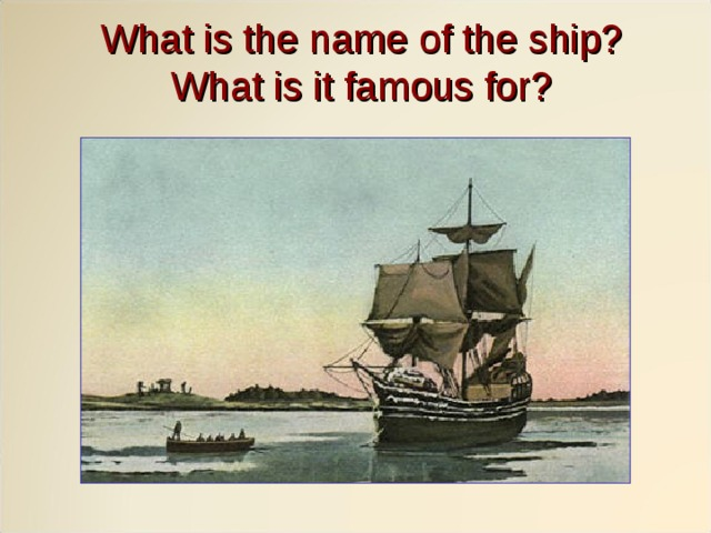 What is the name of the ship?  What is it famous for?