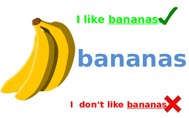 I like bananas . bananas I don't like bananas .