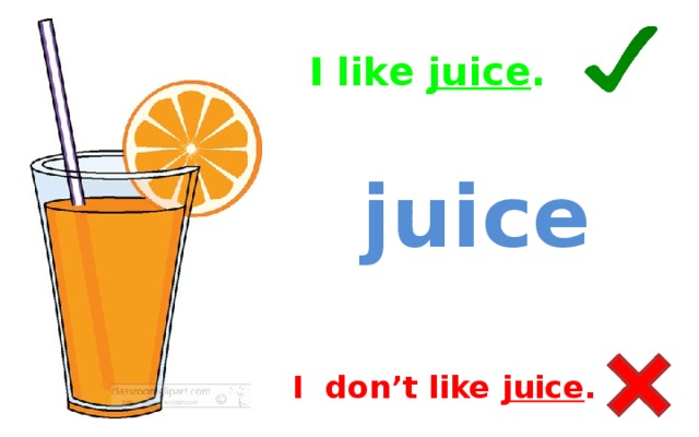 I like juice . juice I don't like juice .
