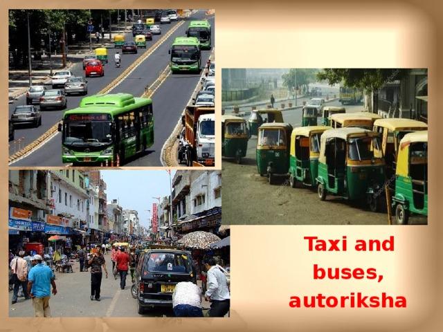 Taxi and buses, autoriksha