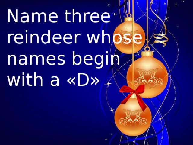 Name three reindeer whose names begin with a «D»