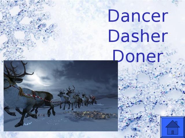 Dancer Dasher Doner