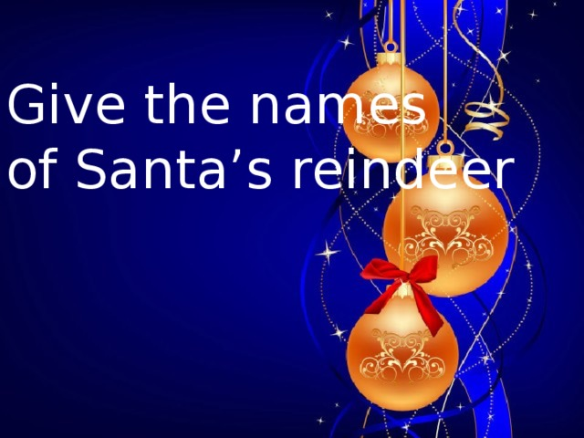 Give the names of Santa's reindeer