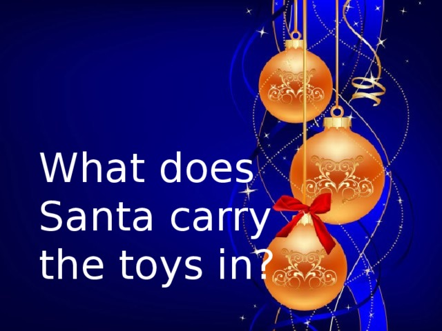 What does  Santa carry  the toys in?