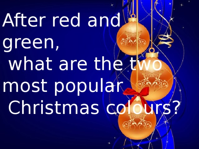 After red and green,  what are the two most popular  Christmas colours?