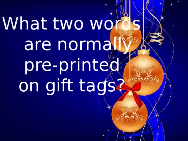 What two words  are normally  pre-printed  on gift tags?