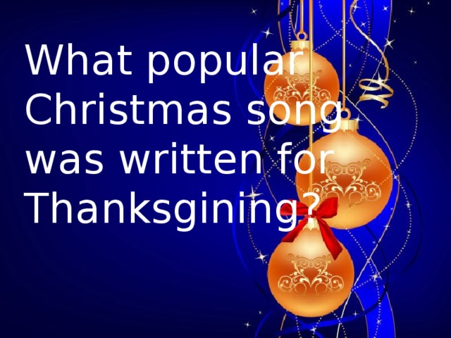 What popular Christmas song was written for Thanksgining?
