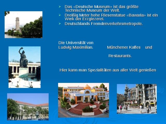 Das «Deutsche Museum» ist das gr öß te Technische Museum der Welt. Drei ß ig Meter hohe Riesenstatue «Bawaria» ist ein Werk der Erzgiezerei. Deutschlands Fremdenverkehrsmetropole.