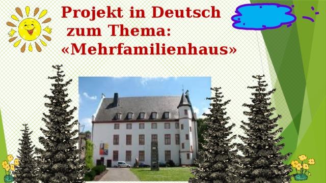 Projekt in Deutsch  zum Thema:  «Mehrfamilienhaus»