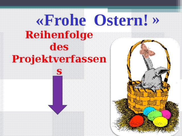 «Frohe   Ostern! » Reihenfolge  des Projektverfassens