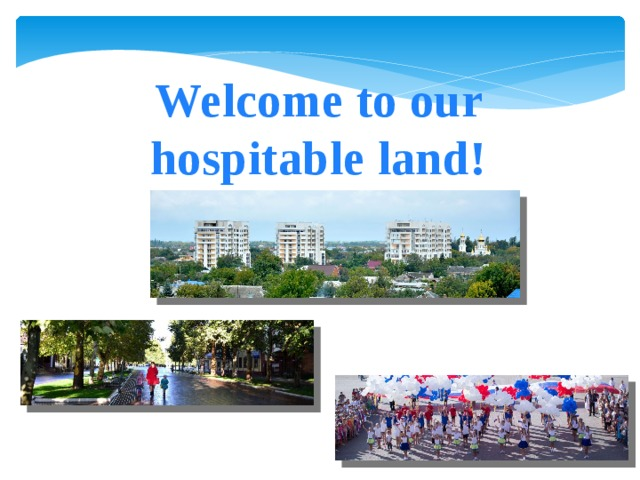 Welcome to our hospitable land!