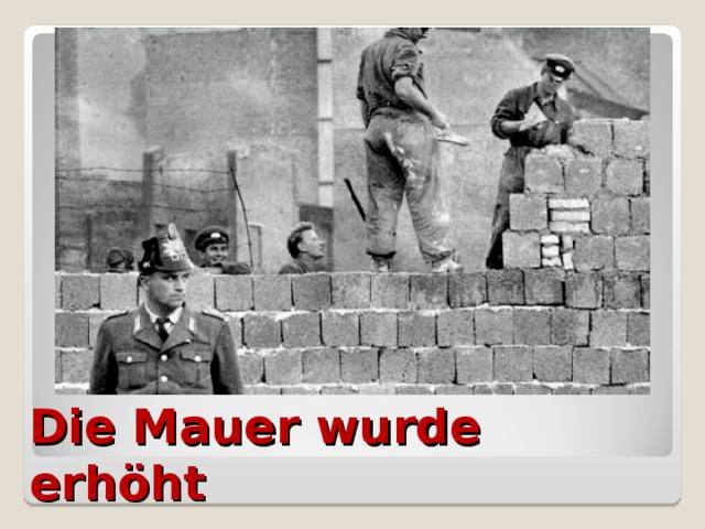 Die Mauer wurde erhöht