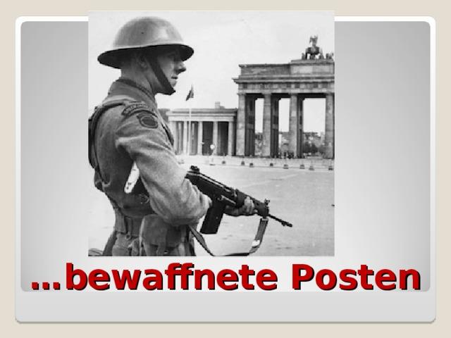 … bewaffnete Posten