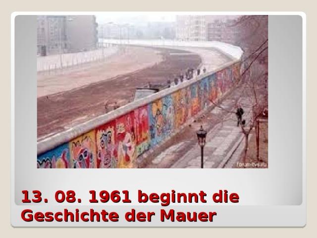 13. 08. 1961 beginnt die Geschichte der Mauer