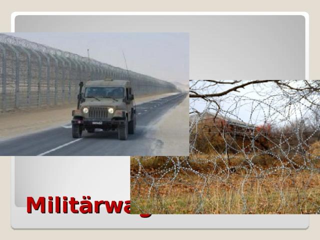 Militärwagen         und Stacheldraht