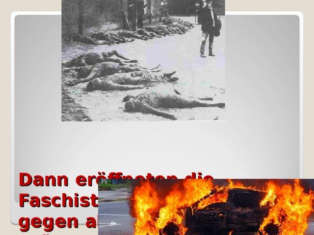 Dann eröffneten die Faschisten eine Terrorwelle gegen alle fortschrittlichen Kräfte.