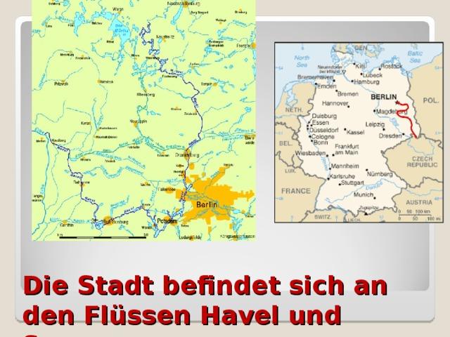 Die Stadt befindet sich an den Flüssen Havel  und Spree…
